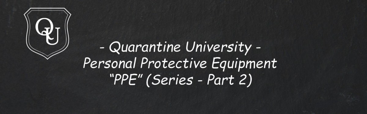 "Quarantine University – Personal Protective Equipment ""PPE"" (Series – Part 2)"