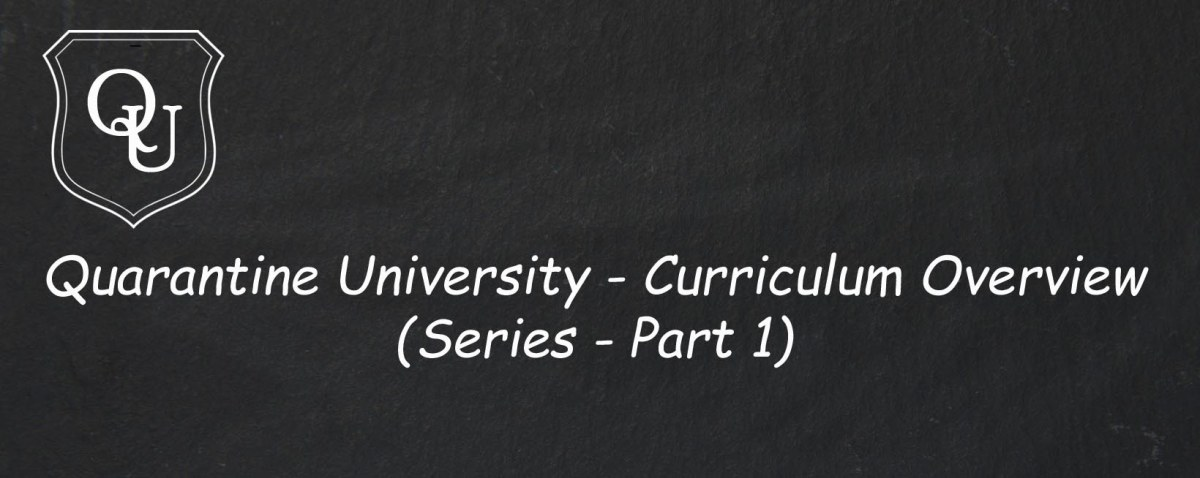 Quarantine University – Curriculum Overview. (Series Part 1)